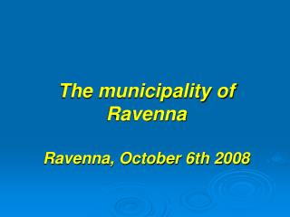 The municipality of Ravenna Ravenna, October 6th 2008