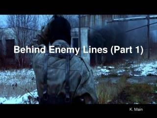 Behind Enemy Lines (Part 1)