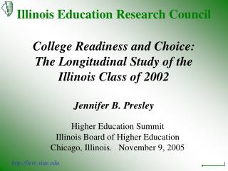 Illinois Education Research Council  College Readiness and Choice:   The Longitudinal Study of the  Illinois Class of 20