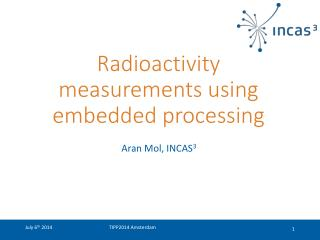 Radioactivity measurements using embedded processing
