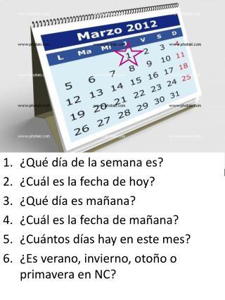 ¿ Qué día  de la  semana es ? ¿ Cuál es  la  fecha  de hoy? ¿ Qué día es mañana ?