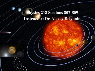 Physics 218 Sections 807-809 Instructor: Dr. Alexey Belyanin