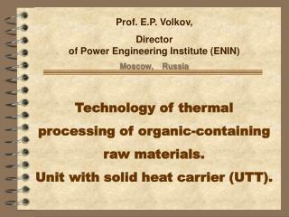 Prof.  E.P. Volkov,     Director of Power Engineering Institute (ENIN) Moscow,    Russia