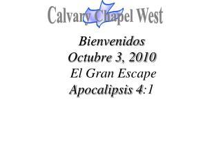 Bienvenidos Octubre 3, 2010 El Gran Escape Apocalipsis 4 :1
