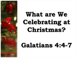 What are We Celebrating at Christmas? Galatians 4:4-7