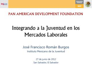 PAN AMERICAN DEVELOPMENT FOUNDATION Integrando a la Juventud en los Mercados Laborales
