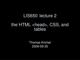 LIS650	lecture 2 the HTML <head>, CSS, and tables