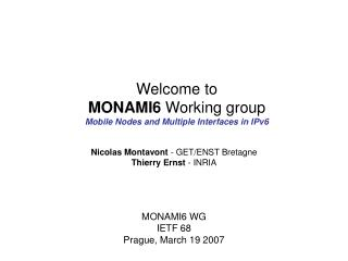 Welcome to  MONAMI6  Working group Mobile Nodes and Multiple Interfaces in IPv6