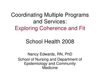 Coordinating Multiple Programs and Services:   Exploring Coherence and Fit School Health 2008