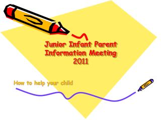 Junior Infant Parent Information Meeting 2011