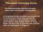The following slides describe the basic errors seen in Panoramic Radiography.
