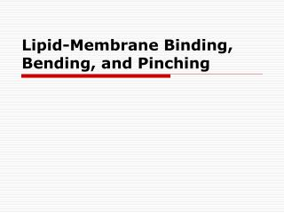 Lipid-Membrane Binding, Bending, and Pinching