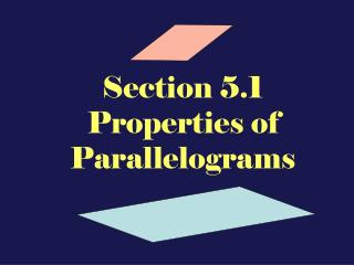 Section 5.1  Properties of Parallelograms