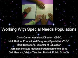 Working With Special Needs Populations Chris Carter, Assistant Director, VSGC