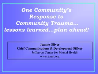 One Community's  Response to   Community Trauma… lessons learned…plan ahead!