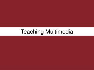 Teaching Multimedia