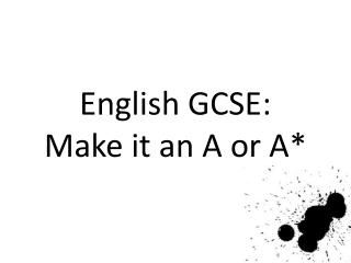 English GCSE:  Make it an A or A*