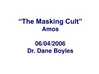 """The Masking Cult"" Amos 06/04/2006 Dr. Dane Boyles"