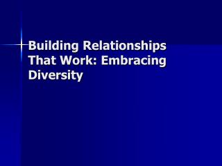 Building Relationships That Work: Embracing Diversity