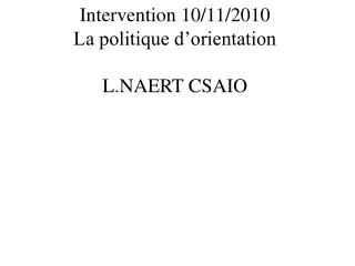 Intervention 10/11/2010 La politique d'orientation  L.NAERT CSAIO