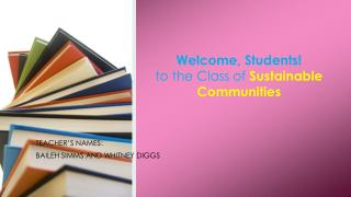 Welcome, Students! to the Class of  Sustainable Communities