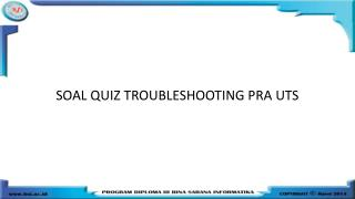 SOAL QUIZ TROUBLESHOOTING PRA UTS