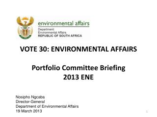 VOTE 30: ENVIRONMENTAL AFFAIRS  Portfolio Committee Briefing 2013 ENE