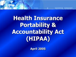 Health Insurance Portability & Accountability Act  (HIPAA) April 2005