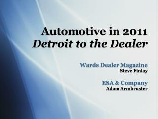 Automotive in 2011 Detroit to the Dealer Wards Dealer Magazine  Steve Finlay ESA & Company Adam Armbruster