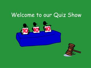 Welcome to our Quiz Show