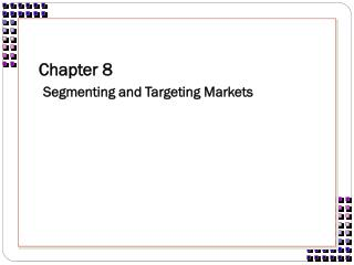 Chapter 8 Segmenting and Targeting Markets