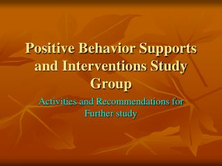 Positive Behavior Supports and Interventions Study Group