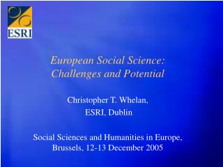 European Social Science: Challenges and Potential  Christopher T. Whelan,  ESRI, Dublin