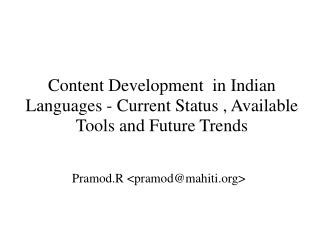 Content Development  in Indian Languages - Current Status , Available Tools and Future Trends