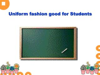 Uniform fashion good for Students