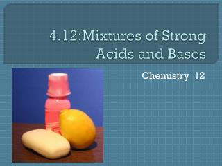 4.12:Mixtures  of Strong Acids  and Bases