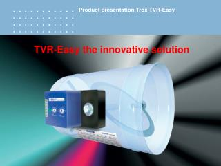 TVR-Easy the innovative solution