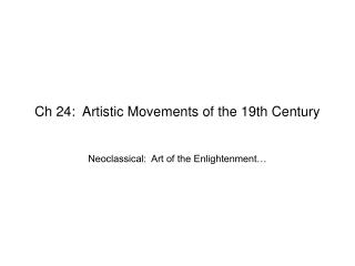 Ch 24:  Artistic Movements of the 19th Century