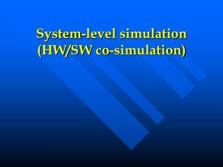 System-level simulation (HW/SW co-simulation)