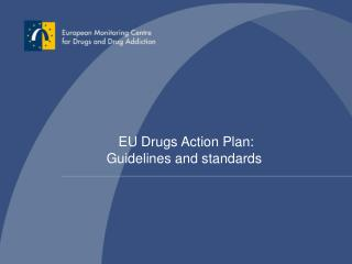 EU Drugs Action Plan:  Guidelines and standards