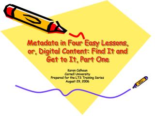 Metadata in Four Easy Lessons, or, Digital Content: Find It and Get to It, Part One