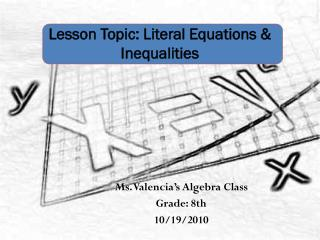 Lesson Topic: Literal Equations & Inequalities