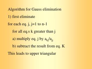 Algorithm for Gauss elimination 1) first eliminate for each eq. j, j=1 to n-1