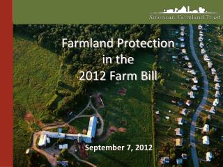 Farmland Protection  in the  2012 Farm Bill