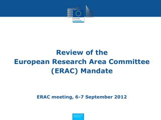 Review of the  European Research Area  Committee  (ERAC) Mandate ERAC meeting, 6-7 September 2012