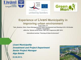 Livani M unicipality Investment and  Project  D epartment Senior Project M anager Aiga  Balule