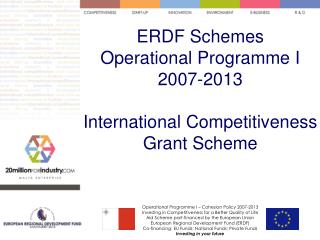 ERDF Schemes Operational Programme I 2007-2013 International Competitiveness Grant Scheme