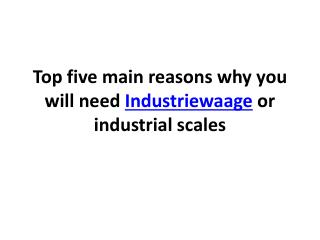 Top five main reasons why you will need Industriewaage