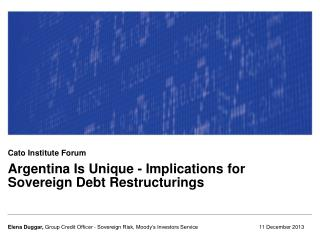 Argentina Is Unique - Implications for Sovereign Debt Restructurings