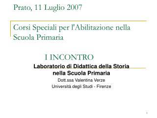 Prato, 11 Luglio 2007 Corsi Speciali per l'Abilitazione nella Scuola Primaria  I INCONTRO